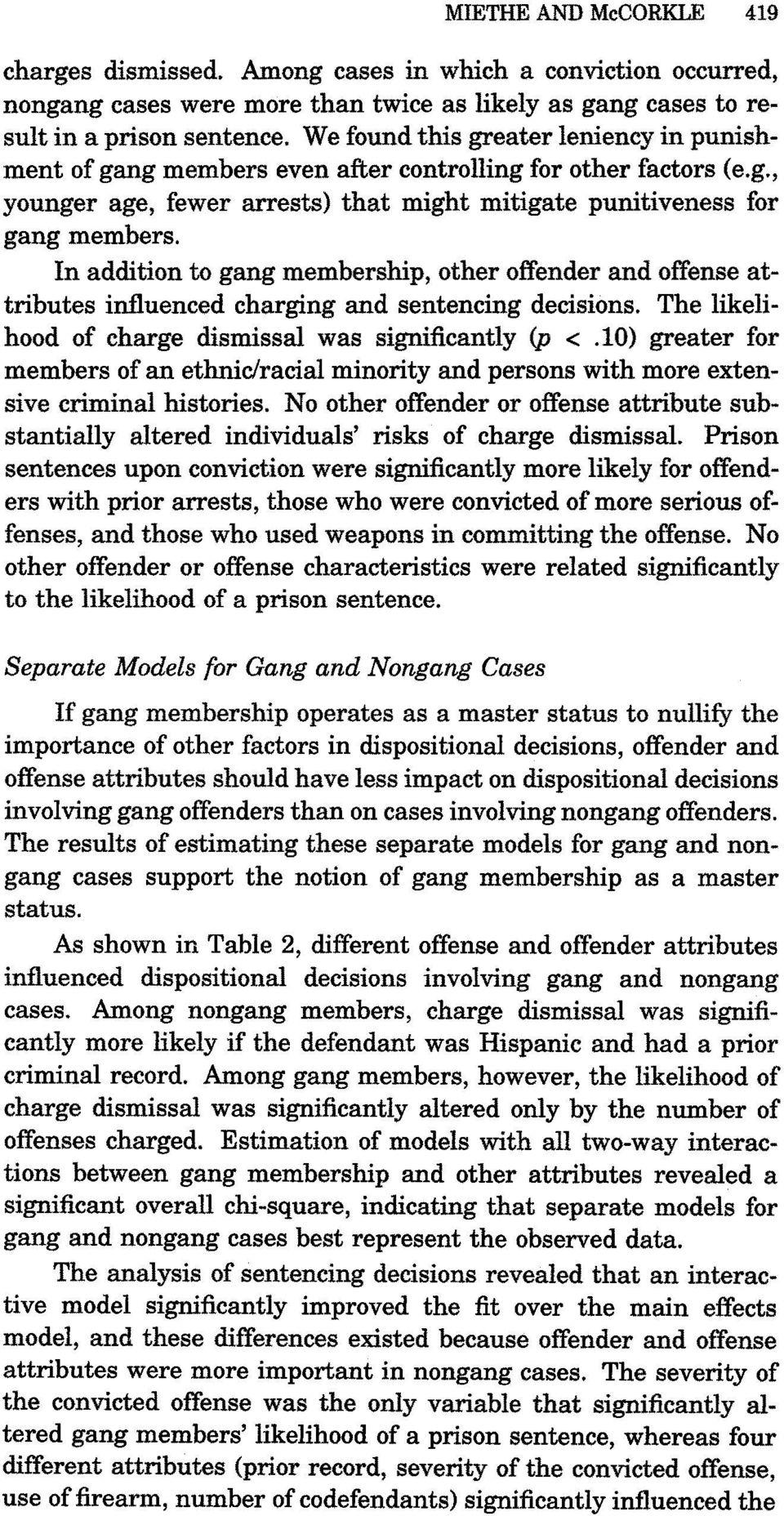 In addition to gang membership, other offender and offense attributes influenced charging and sentencing decisions. The likelihood of charge dismissal was significantly (p <.