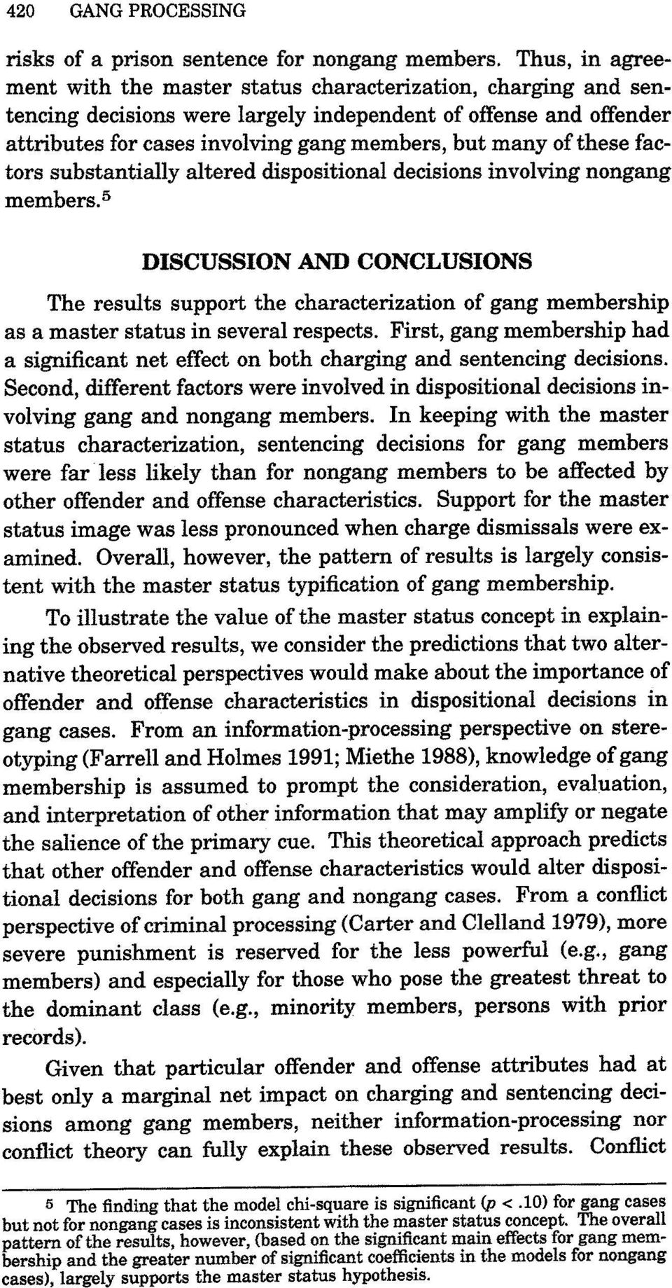 these factors substantially altered dispositional decisions involving nongang members.