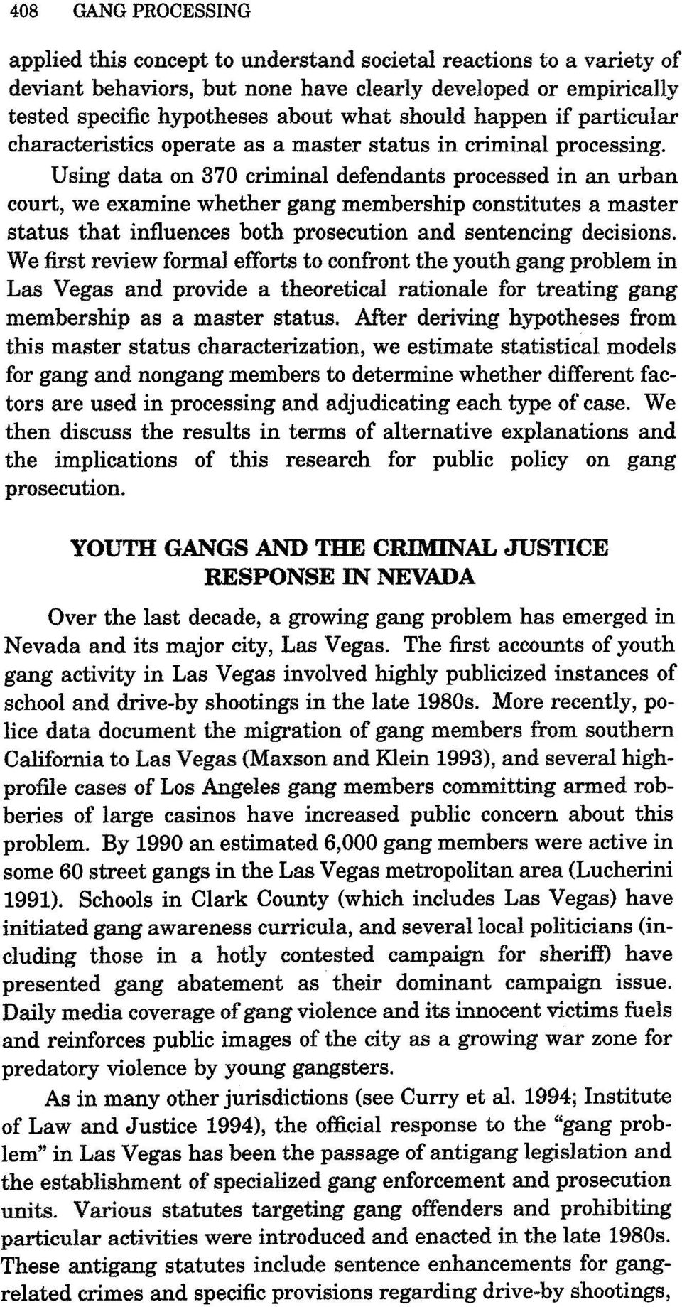 Using data on 370 criminal defendants processed in an urban court, we examine whether gang membership constitutes a master status that influences both prosecution and sentencing decisions.