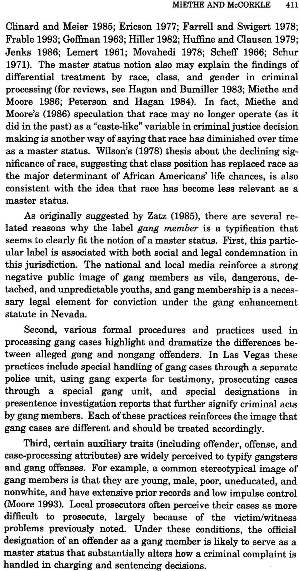 The master status notion also may explain the findings of differential treatment by race, class, and gender in criminal processing (for reviews, see Hagan and Bumiller 1983; Miethe and Moore 1986;