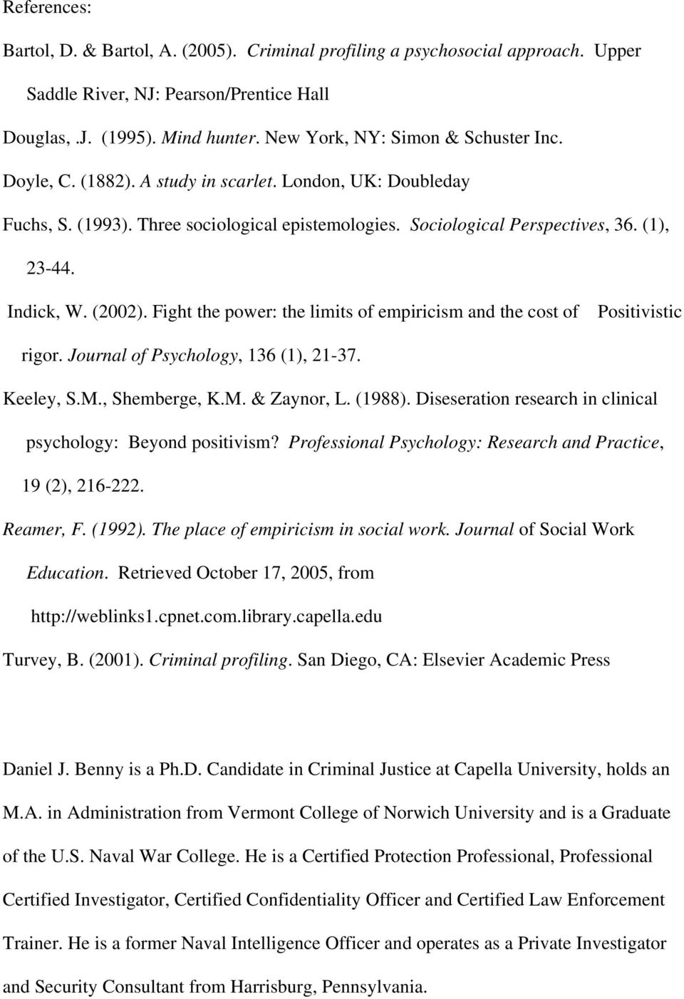 Indick, W. (2002). Fight the power: the limits of empiricism and the cost of Positivistic rigor. Journal of Psychology, 136 (1), 21-37. Keeley, S.M., Shemberge, K.M. & Zaynor, L. (1988).
