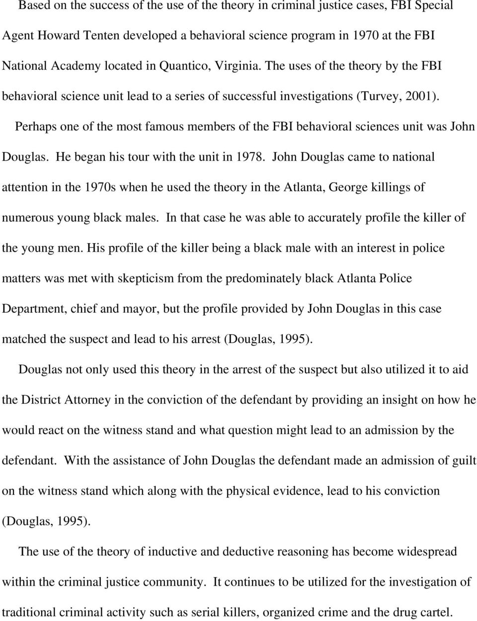 Perhaps one of the most famous members of the FBI behavioral sciences unit was John Douglas. He began his tour with the unit in 1978.