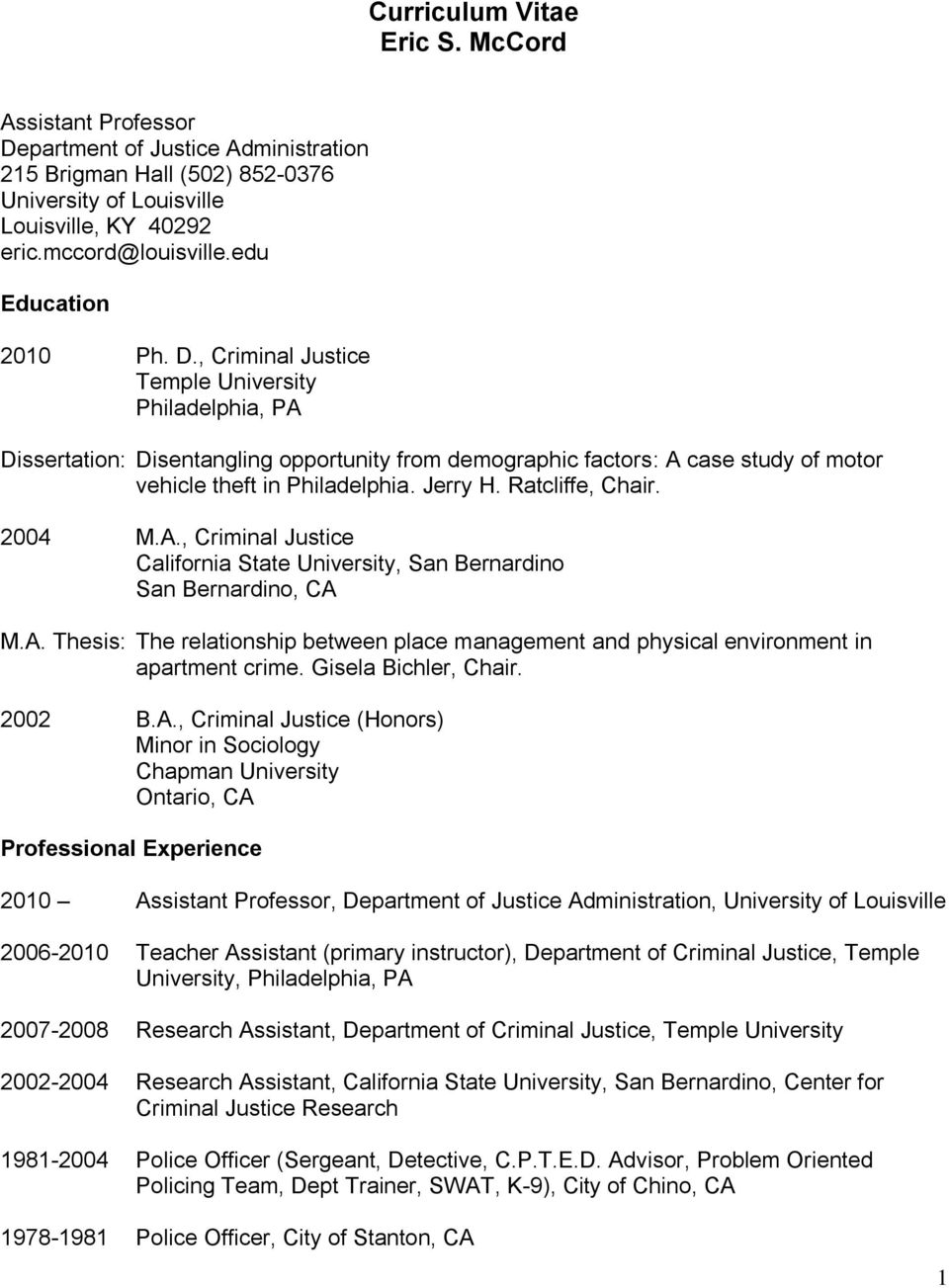 Jerry H. Ratcliffe, Chair. 2004 M.A., Criminal Justice California State University, San Bernardino San Bernardino, CA M.A. Thesis: The relationship between place management and physical environment in apartment crime.