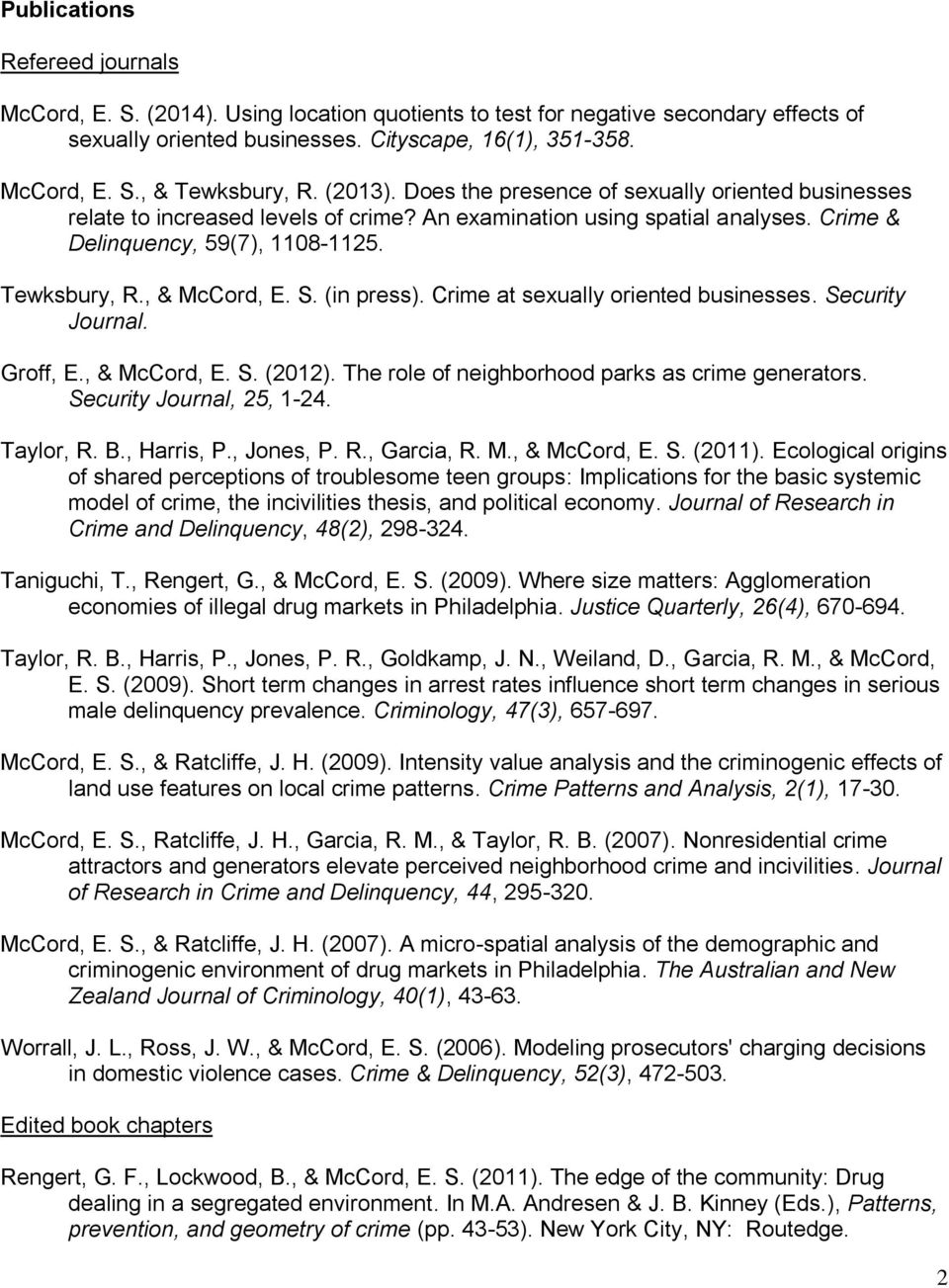 S. (in press). Crime at sexually oriented businesses. Security Journal. Groff, E., & McCord, E. S. (2012). The role of neighborhood parks as crime generators. Security Journal, 25, 1-24. Taylor, R. B.
