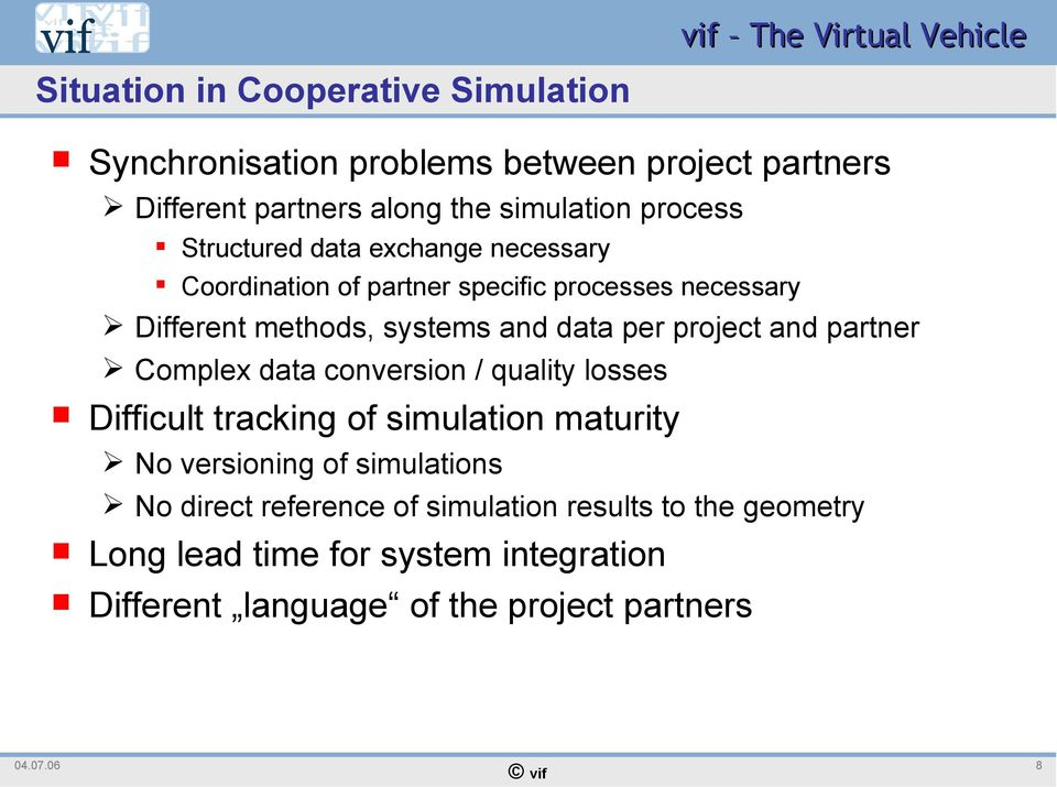 project and partner Complex data conversion / quality losses Difficult tracking of simulation maturity No versioning of simulations