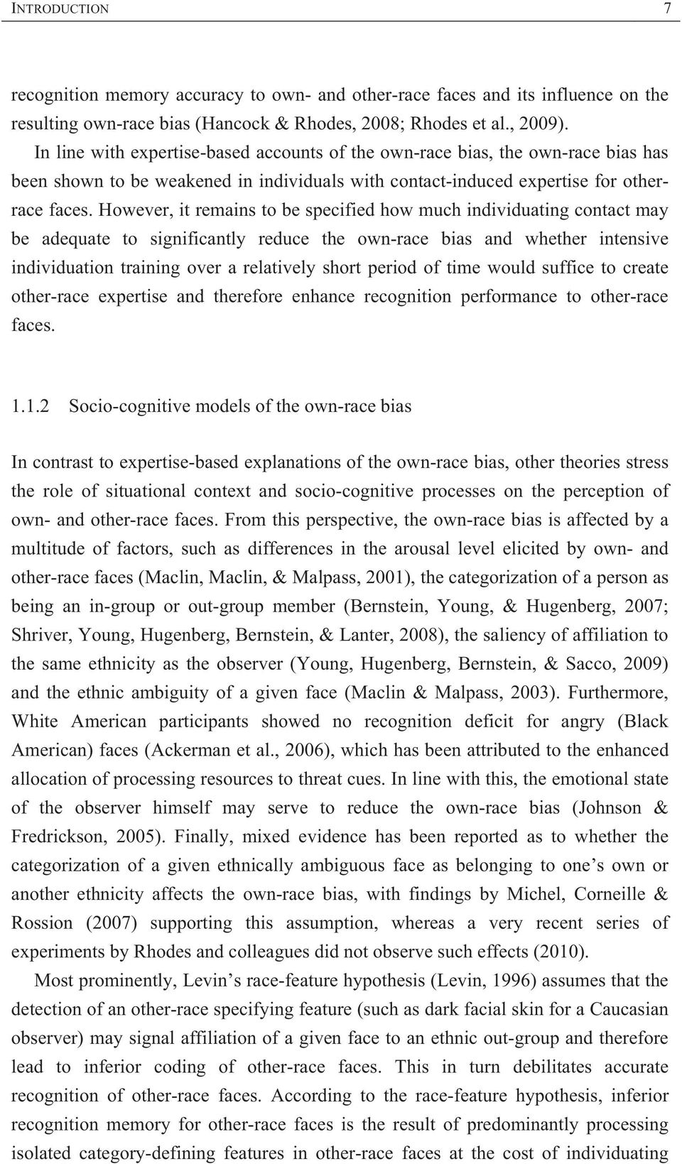 However, it remains to be specified how much individuating contact may be adequate to significantly reduce the own-race bias and whether intensive individuation training over a relatively short