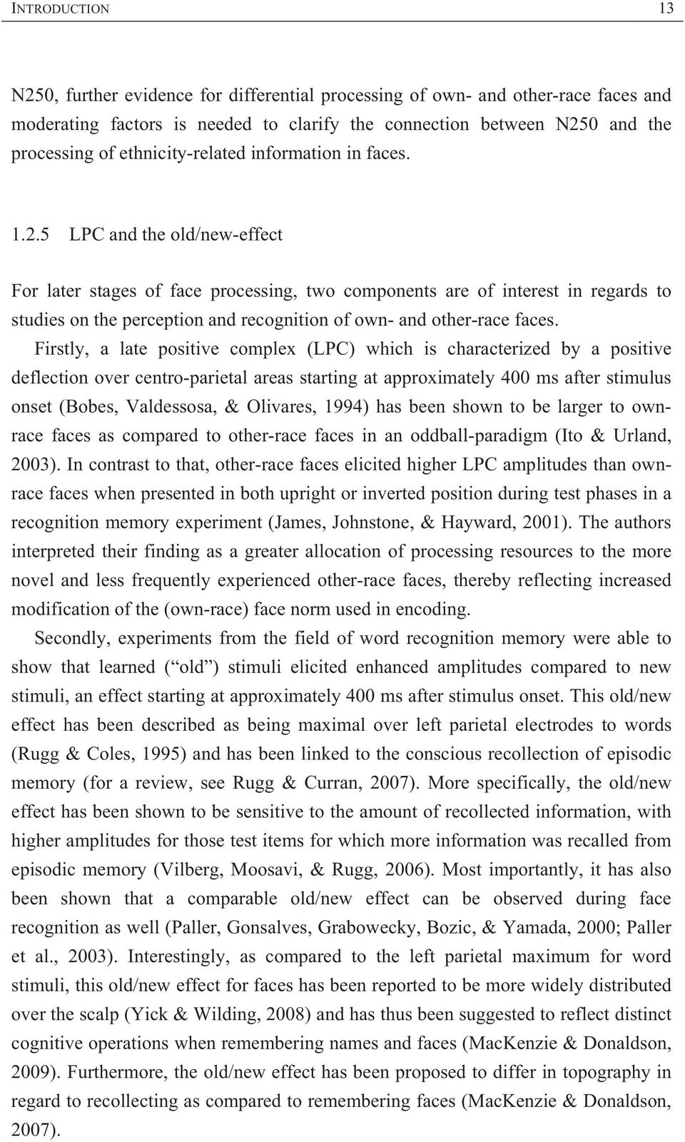 5 LPC and the old/new-effect For later stages of face processing, two components are of interest in regards to studies on the perception and recognition of own- and other-race faces.