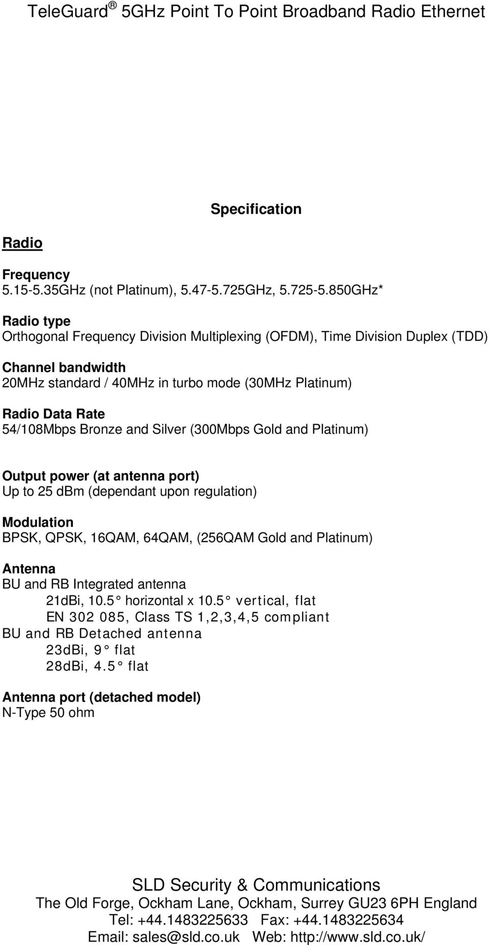 Radio Data Rate 54/108Mbps Bronze and Silver (300Mbps Gold and Platinum) Output power (at antenna port) Up to 25 dbm (dependant upon regulation) Modulation BPSK, QPSK,