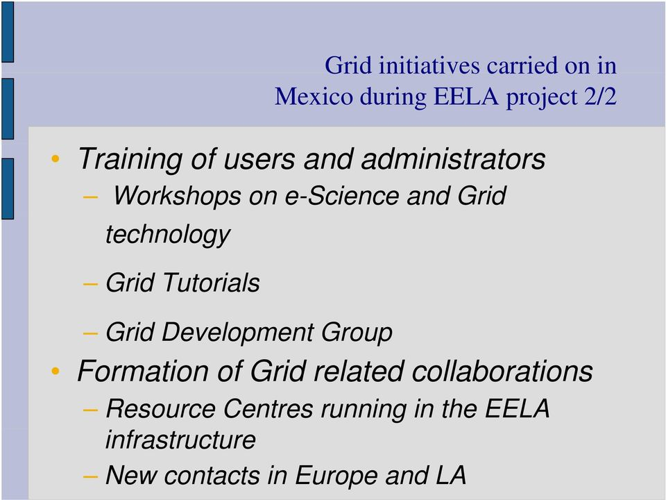 Tutorials Grid Development Group Formation of Grid related collaborations