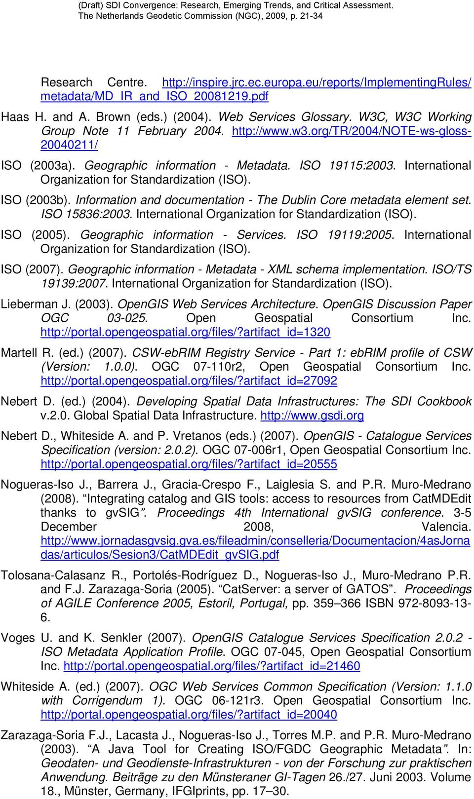 International Organization for Standardization (ISO). ISO (2003b). Information and documentation - The Dublin Core metadata element set. ISO 15836:2003.