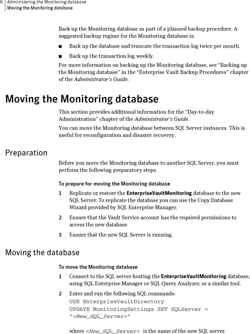 For more information on backing up the Monitoring database, see Backing up the Monitoring database in the Enterprise Vault Backup Procedures chapter of the Administrator s Guide.