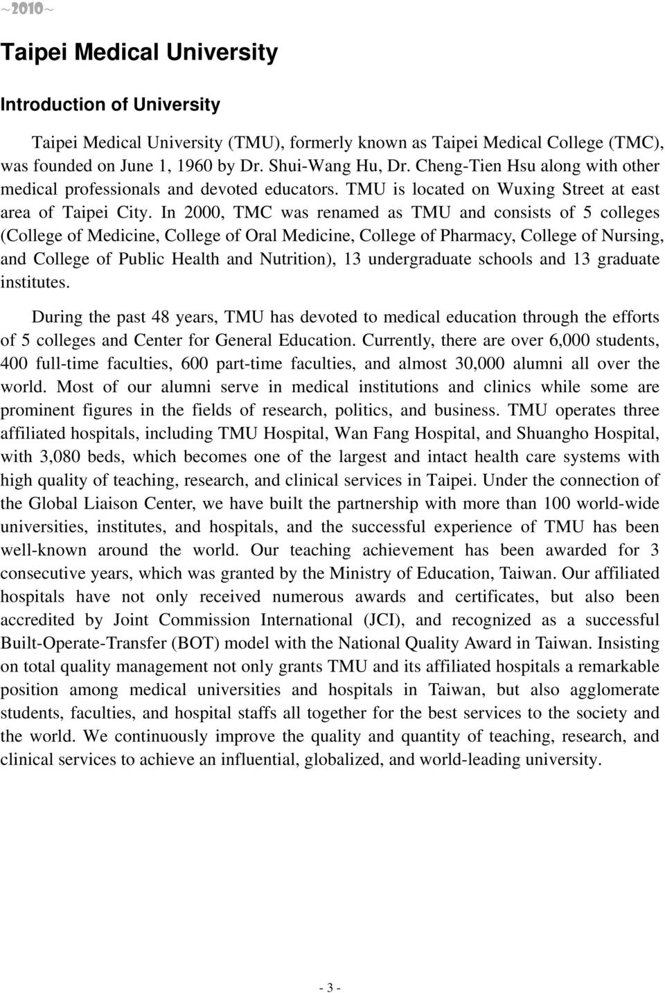 In 2000, TMC was renamed as TMU and consists of 5 colleges (College of Medicine, College of Oral Medicine, College of Pharmacy, College of Nursing, and College of Public Health and Nutrition), 13
