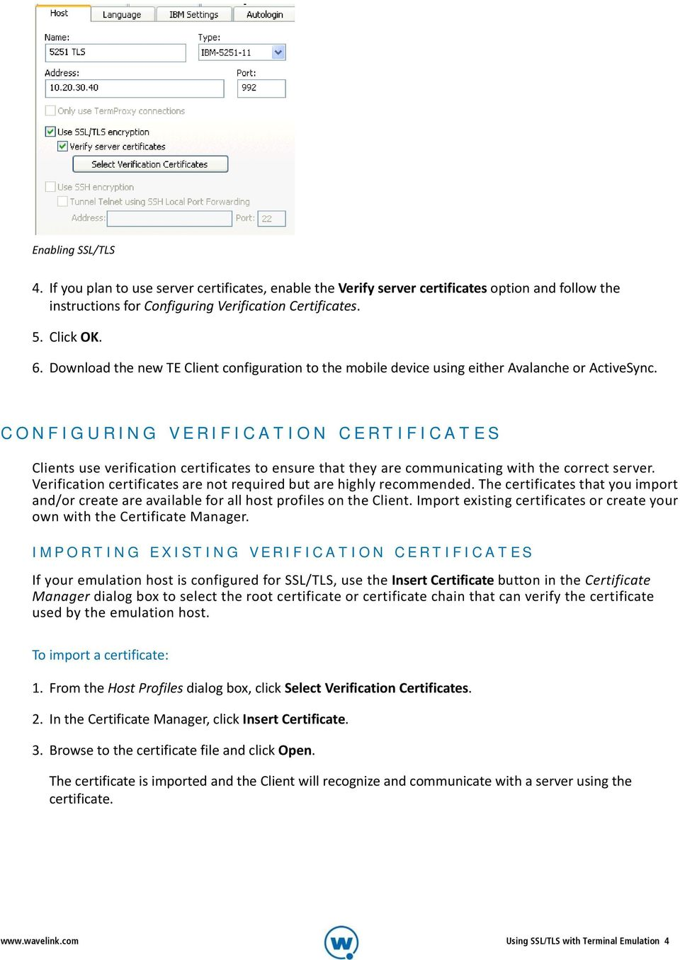 CONFIGURING VERIFICATION CERTIFICATES Clients use verification certificates to ensure that they are communicating with the correct server.