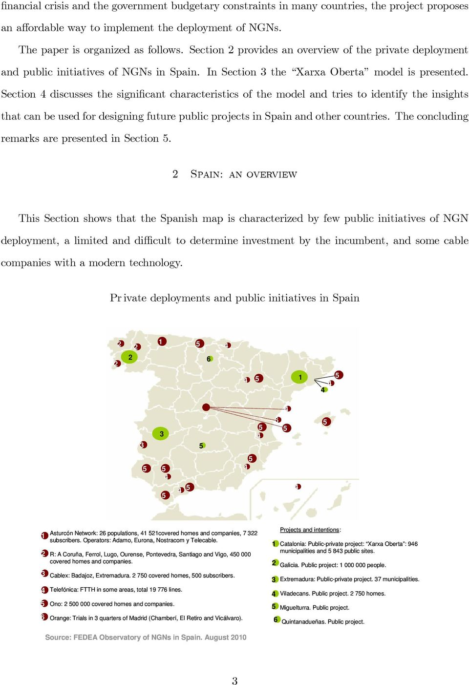 Section discusses the significant characteristics of the model and tries to identify the insights that can be used for designing future public projects in Spain and other countries.