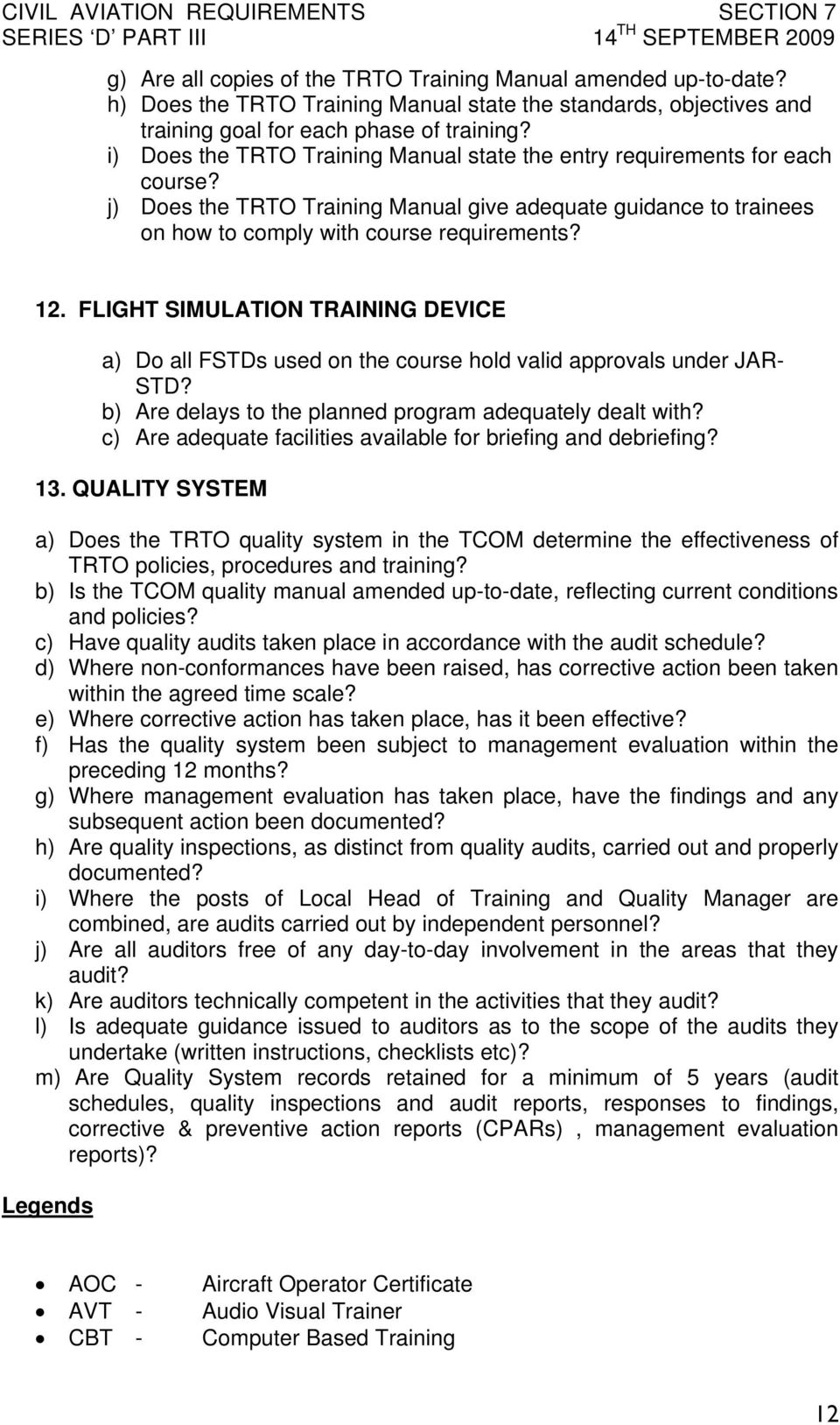 FLIGHT SIMULATION TRAINING DEVICE a) Do all FSTDs used on the course hold valid approvals under JAR- STD? b) Are delays to the planned program adequately dealt with?