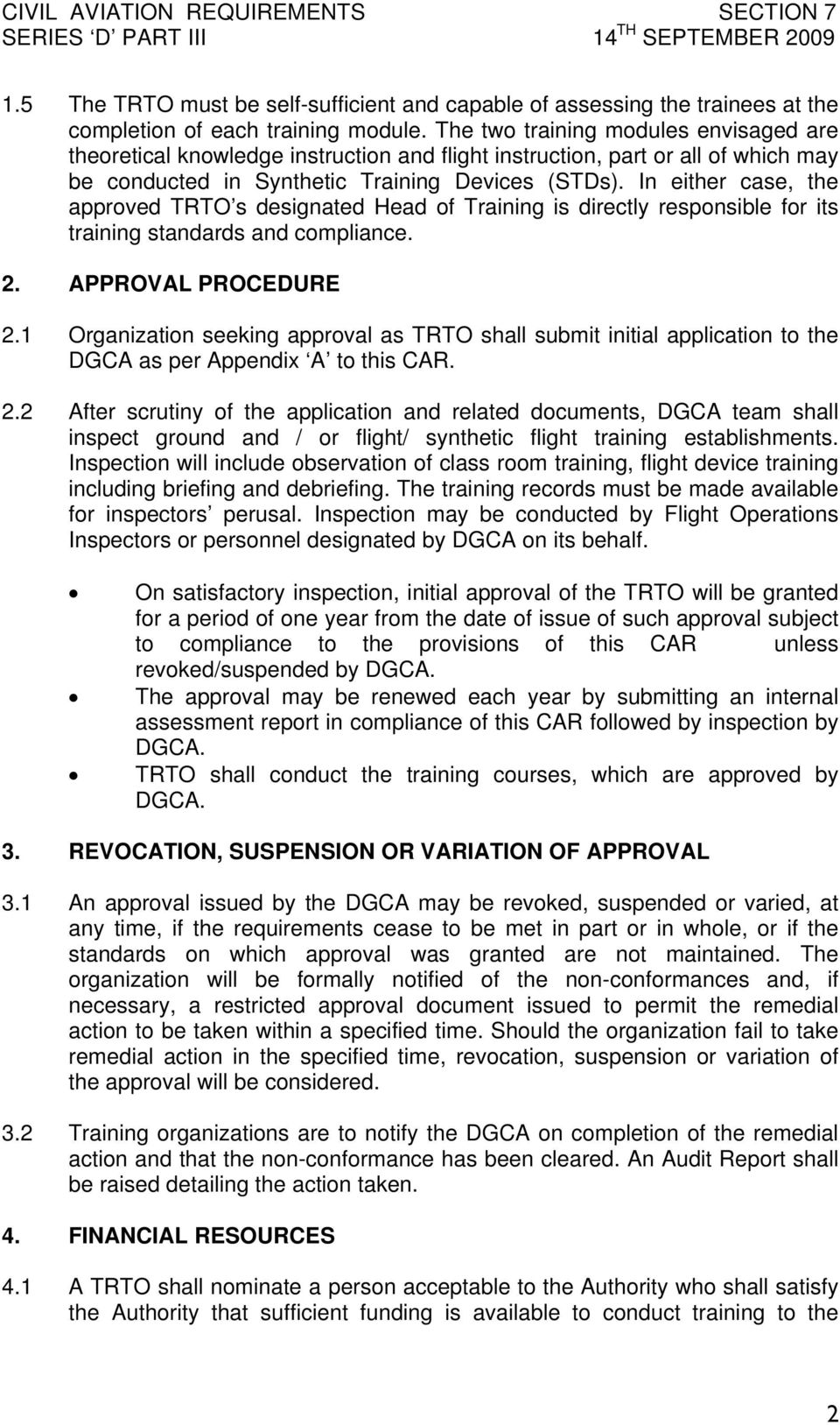In either case, the approved TRTO s designated Head of Training is directly responsible for its training standards and compliance. 2. APPROVAL PROCEDURE 2.