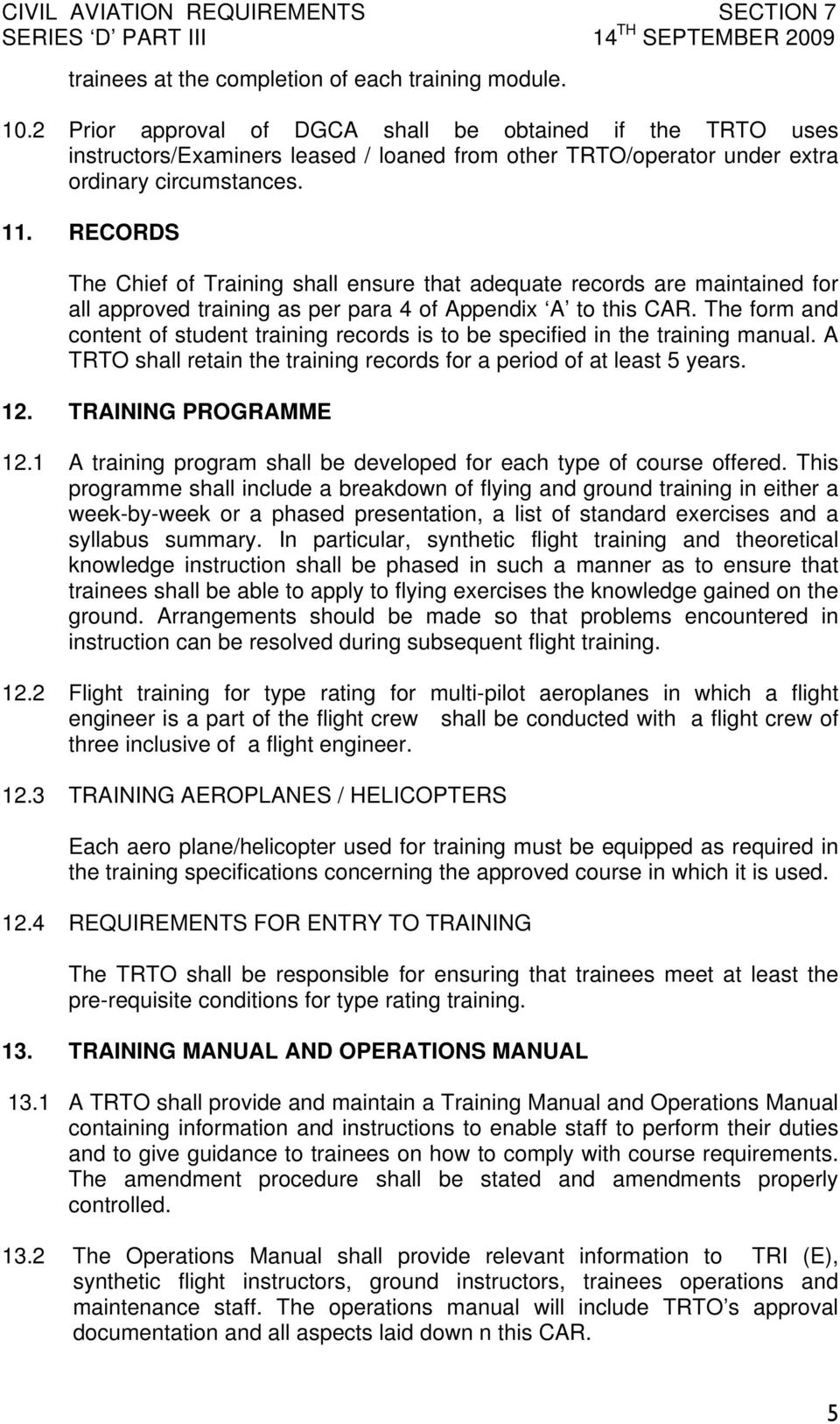 RECORDS The Chief of Training shall ensure that adequate records are maintained for all approved training as per para 4 of Appendix A to this CAR.