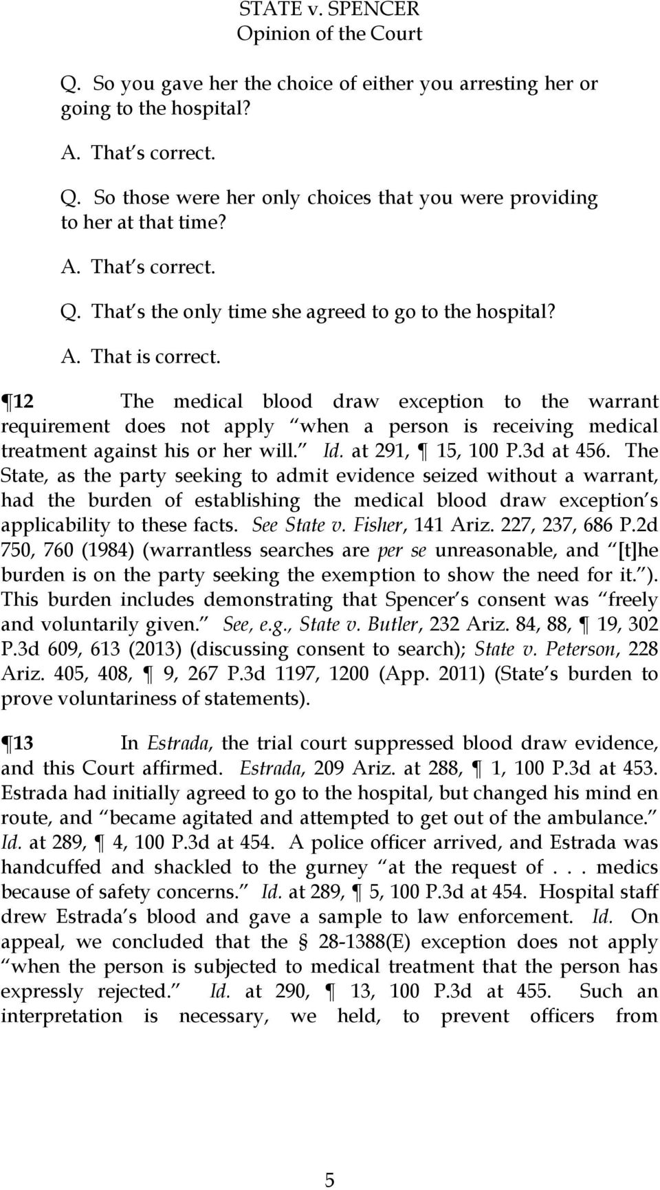 The State, as the party seeking to admit evidence seized without a warrant, had the burden of establishing the medical blood draw exception s applicability to these facts. See State v.