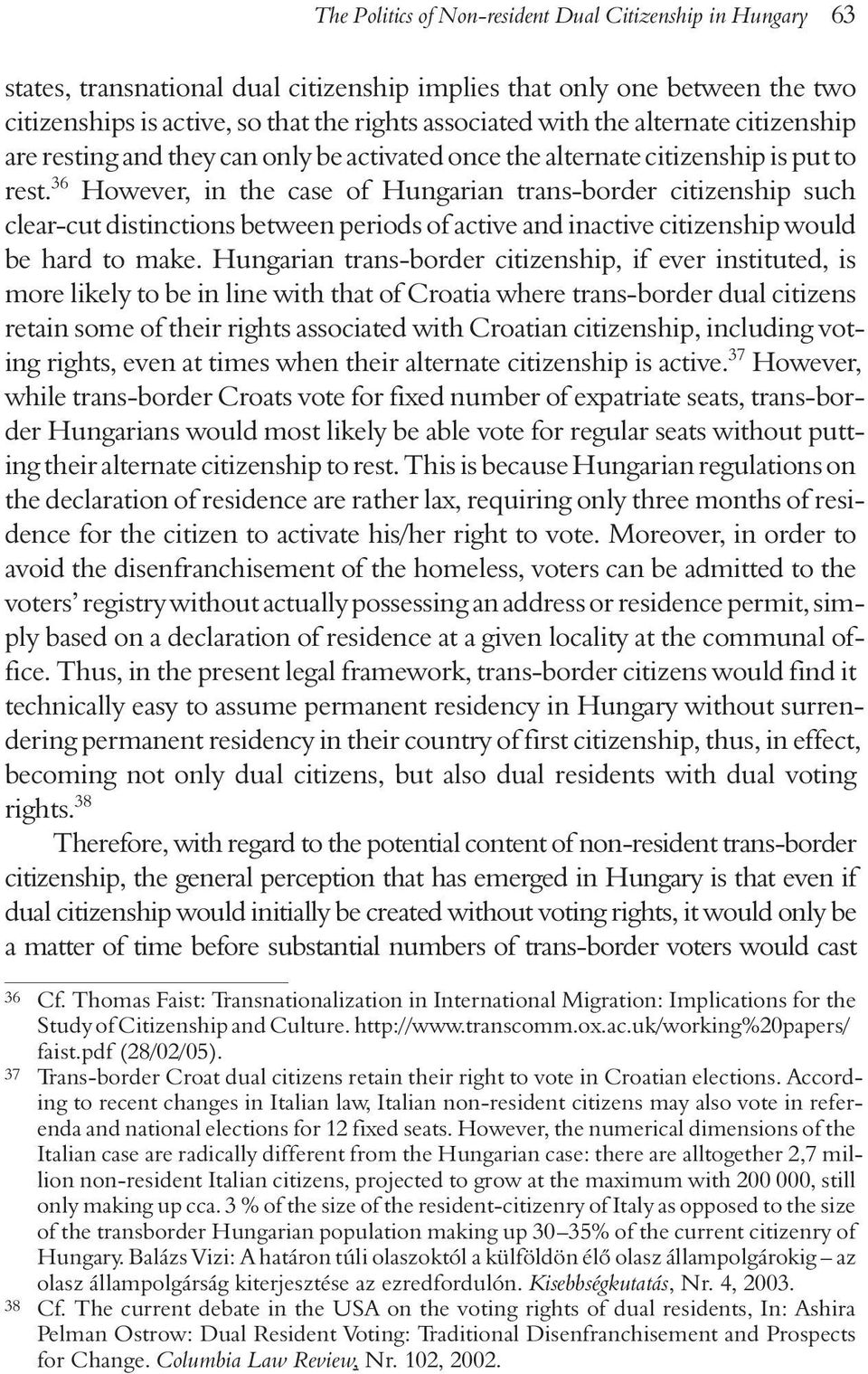36 However, in the case of Hungarian trans-border citizenship such clear-cut distinctions between periods of active and inactive citizenship would be hard to make.
