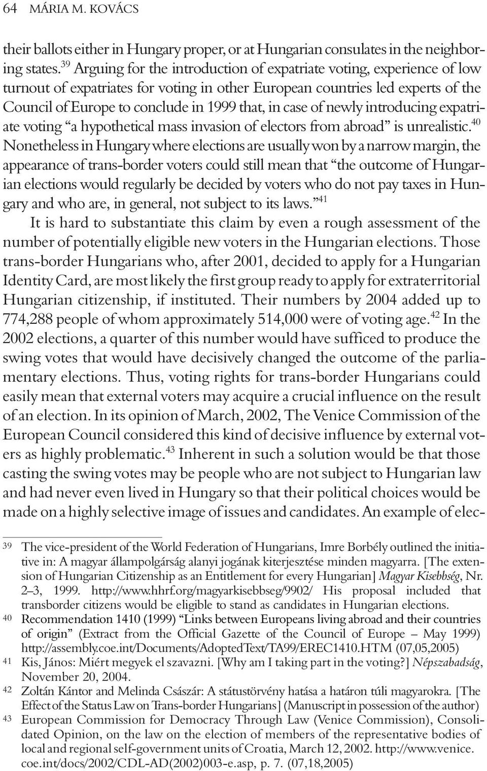 case of newly introducing expatriate voting a hypothetical mass invasion of electors from abroad is unrealistic.