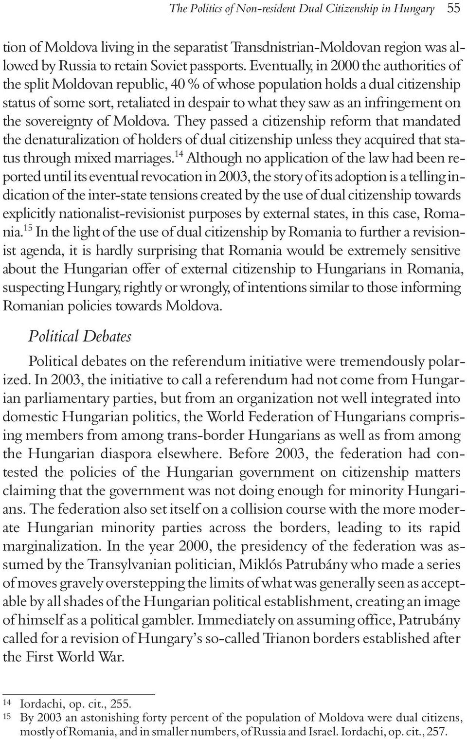 the sovereignty of Moldova. They passed a citizenship reform that mandated the denaturalization of holders of dual citizenship unless they acquired that status through mixed marriages.
