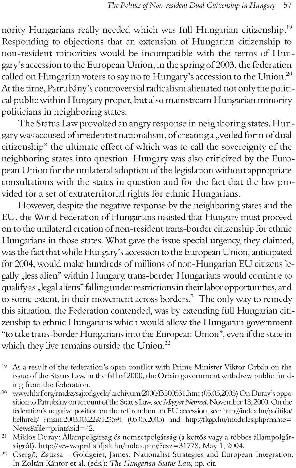 2003, the federation called on Hungarian voters to say no to Hungary s accession to the Union.
