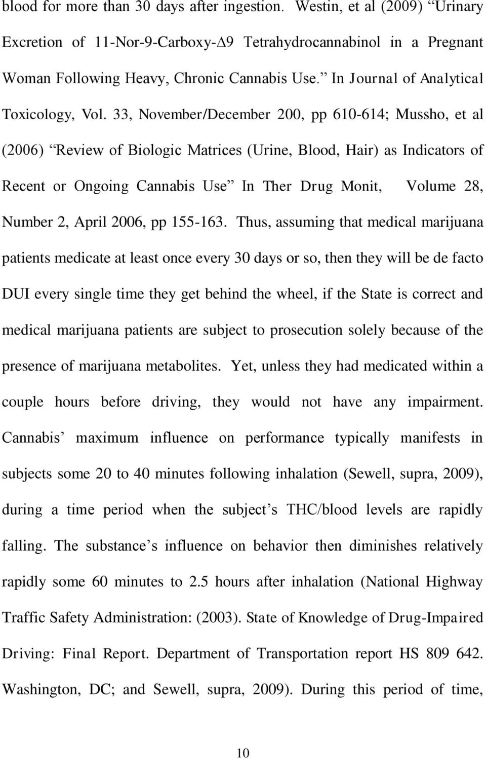 33, November/December 200, pp 610-614; Mussho, et al (2006 Review of Biologic Matrices (Urine, Blood, Hair as Indicators of Recent or Ongoing Cannabis Use In Ther Drug Monit, Volume 28, Number 2,