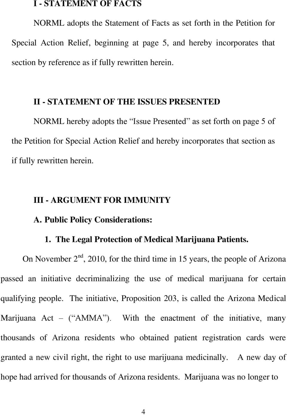 II - STATEMENT OF THE ISSUES PRESENTED NORML hereby adopts the Issue Presented as set forth on page 5 of the Petition for Special Action Relief and hereby incorporates that section as if fully  III -