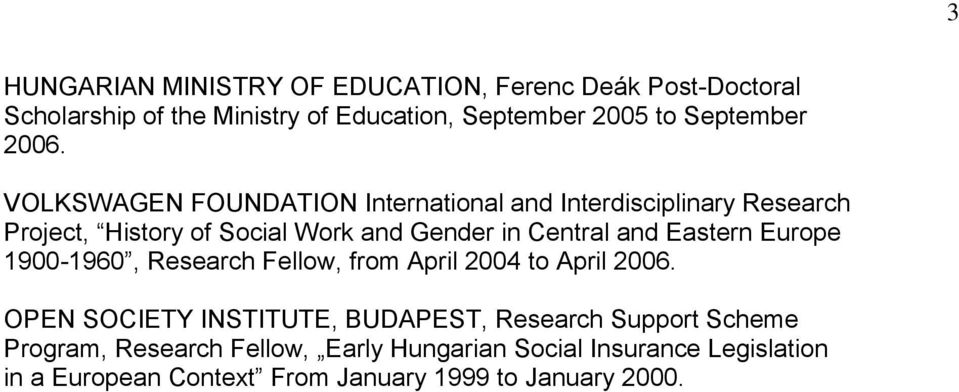 Eastern Europe 1900-1960, Research Fellow, from April 2004 to April 2006.