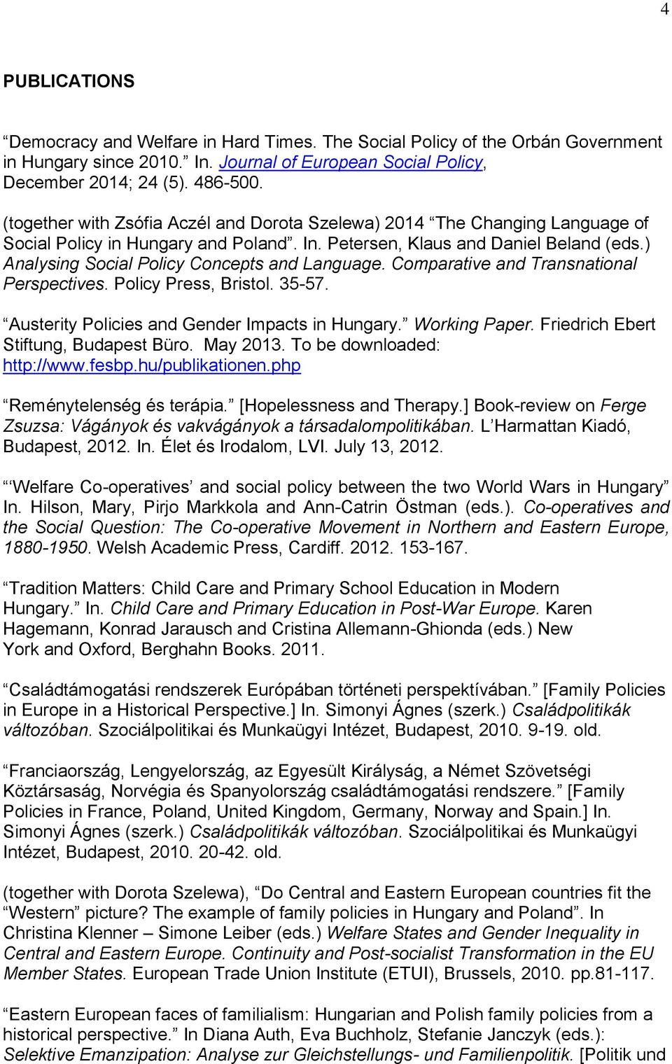 ) Analysing Social Policy Concepts and Language. Comparative and Transnational Perspectives. Policy Press, Bristol. 35-57. Austerity Policies and Gender Impacts in Hungary. Working Paper.