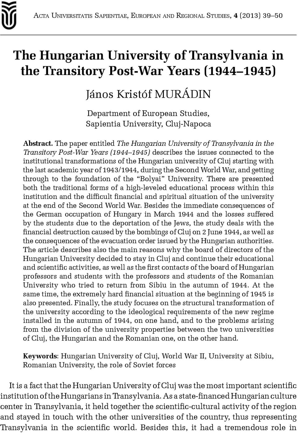 The paper entitled The Hungarian University of Transylvania in the Transitory Post-War Years (1944 1945) describes the issues connected to the institutional transformations of the Hungarian