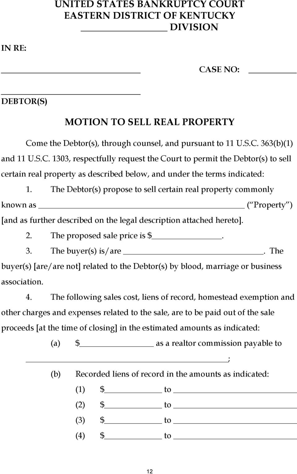 The Debtor(s) propose to sell certain real property commonly known as ( Property ) [and as further described on the legal description attached hereto]. 2. The proposed sale price is $. 3.