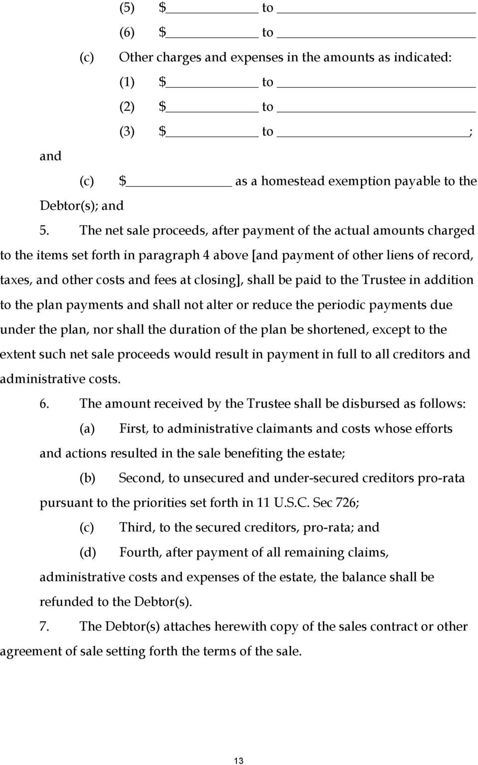 shall be paid to the Trustee in addition to the plan payments and shall not alter or reduce the periodic payments due under the plan, nor shall the duration of the plan be shortened, except to the