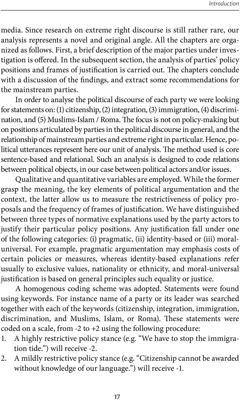 The chapters conclude with a discussion of the findings, and extract some recommendations for the mainstream parties.
