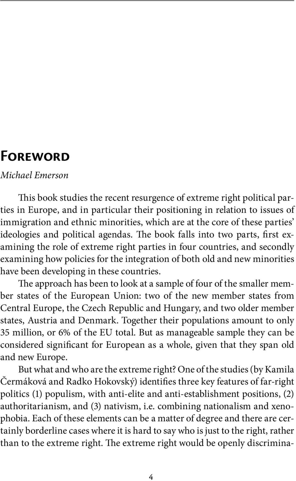 The book falls into two parts, first examining the role of extreme right parties in four countries, and secondly examining how policies for the integration of both old and new minorities have been