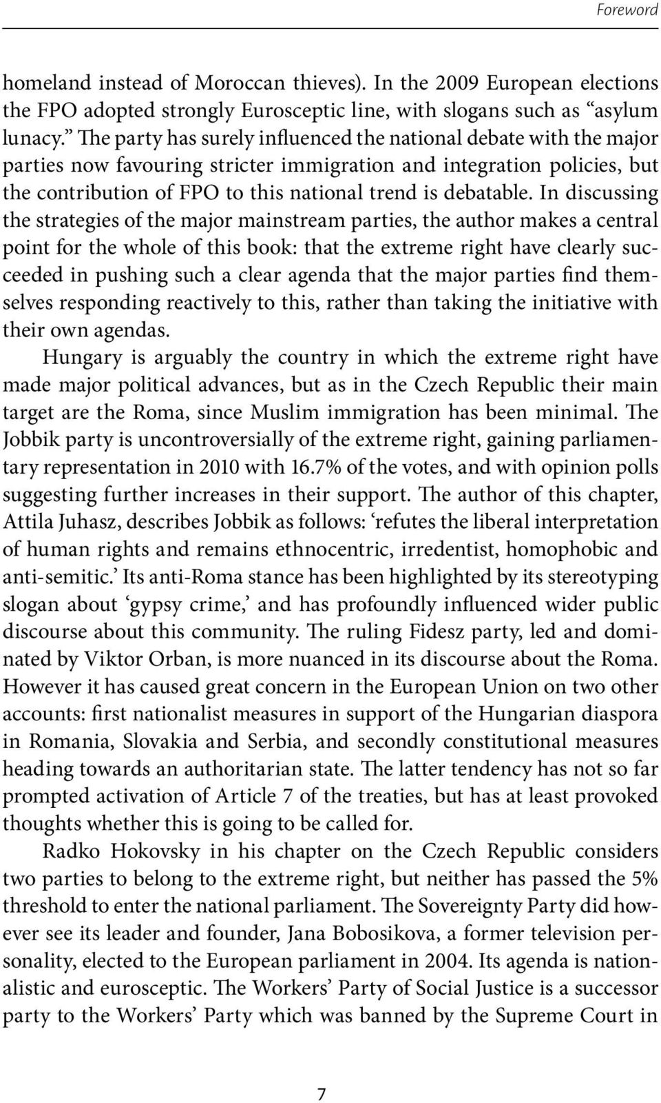 In discussing the strategies of the major mainstream parties, the author makes a central point for the whole of this book: that the extreme right have clearly succeeded in pushing such a clear agenda