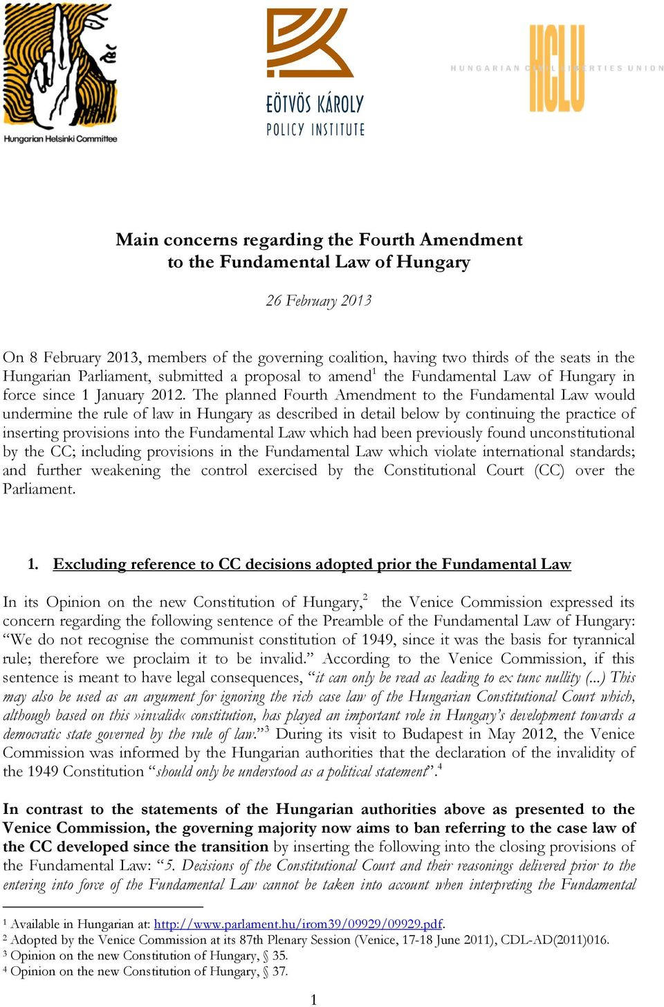 The planned Fourth Amendment to the Fundamental Law would undermine the rule of law in Hungary as described in detail below by continuing the practice of inserting provisions into the Fundamental Law