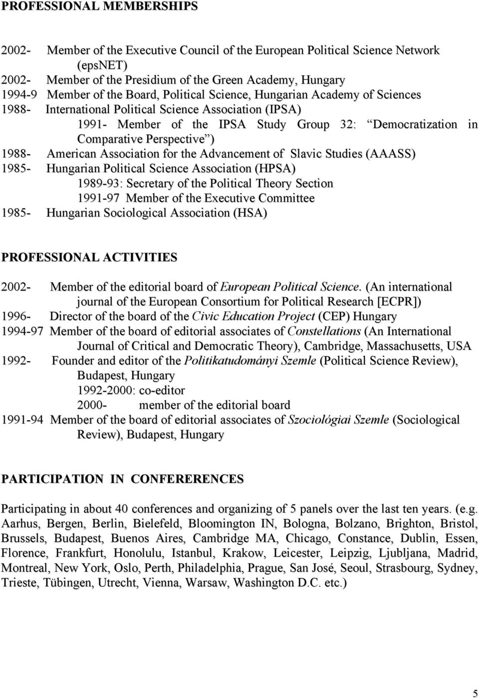 1988- American Association for the Advancement of Slavic Studies (AAASS) 1985- Hungarian Political Science Association (HPSA) 1989-93: Secretary of the Political Theory Section 1991-97 Member of the