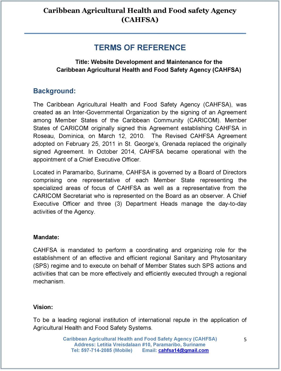 The Revised CAHFSA Agreement adopted on February 25, 2011 in St. George s, Grenada replaced the originally signed Agreement.