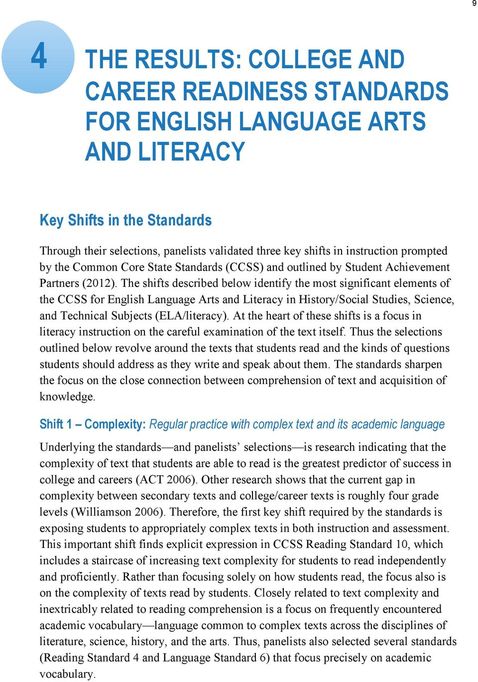 The shifts described below identify the most significant elements of the CCSS for English Language Arts and Literacy in History/Social Studies, Science, and Technical Subjects (ELA/literacy).