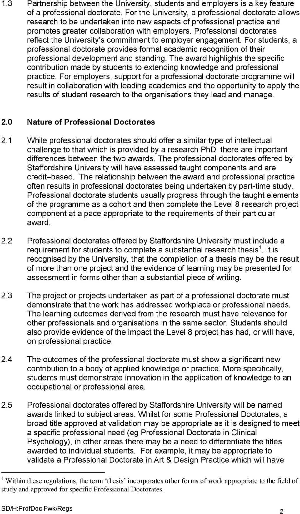 Professional doctorates reflect the University s commitment to employer engagement.