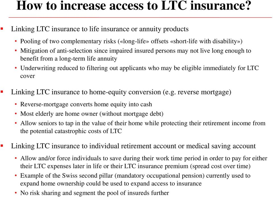 persons may not live long enough to benefit from a long-term life annuity Underwriting reduced to filtering out applicants who may be eligible immediately for LTC cover Linking LTC insurance to