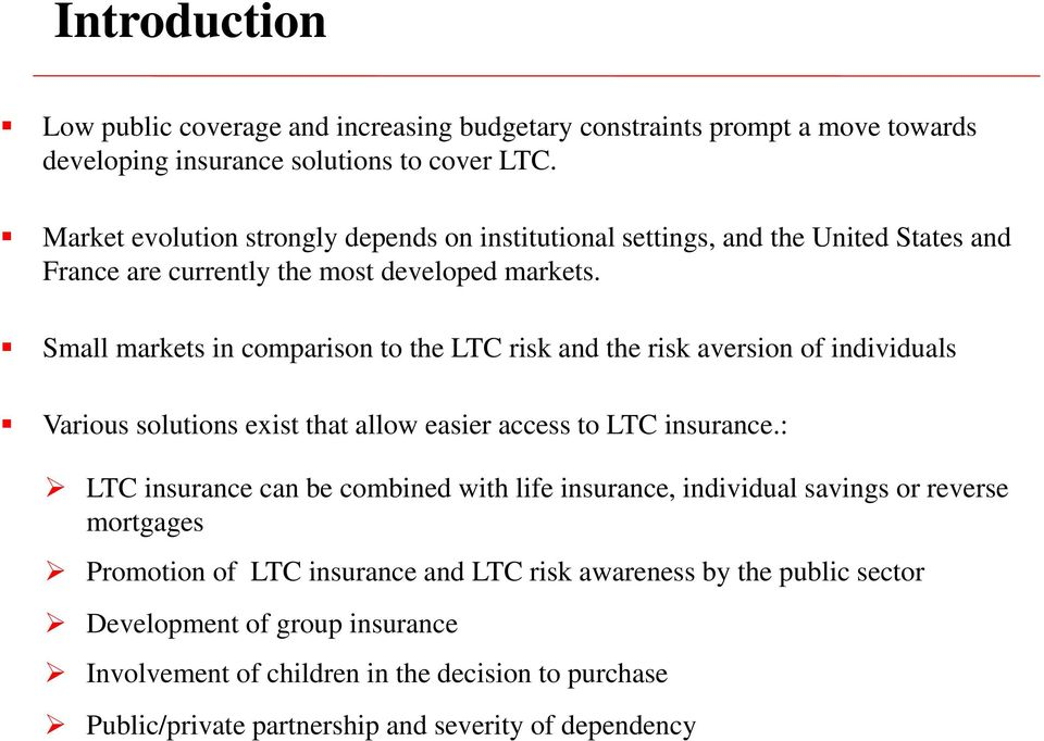 Small markets in comparison to the LTC risk and the risk aversion of individuals Various solutions exist that allow easier access to LTC insurance.