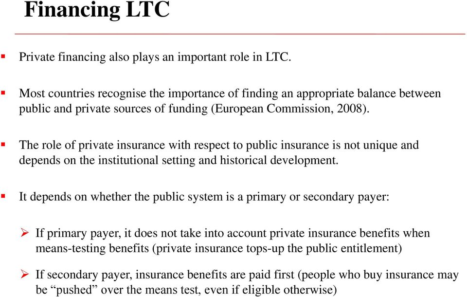 The role of private insurance with respect to public insurance is not unique and depends on the institutional setting and historical development.