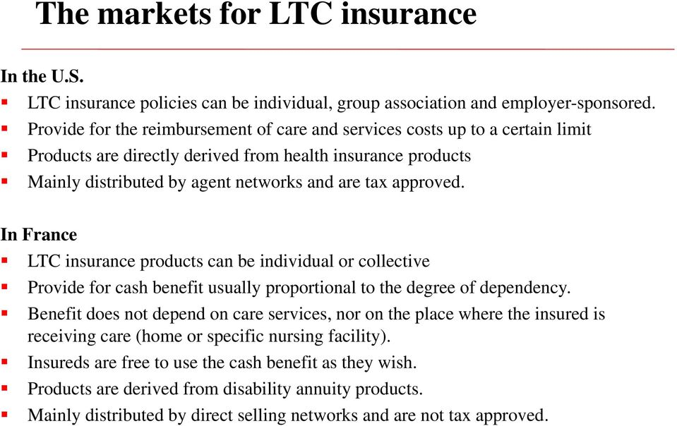 approved. In France LTC insurance products can be individual or collective Provide for cash benefit usually proportional to the degree of dependency.