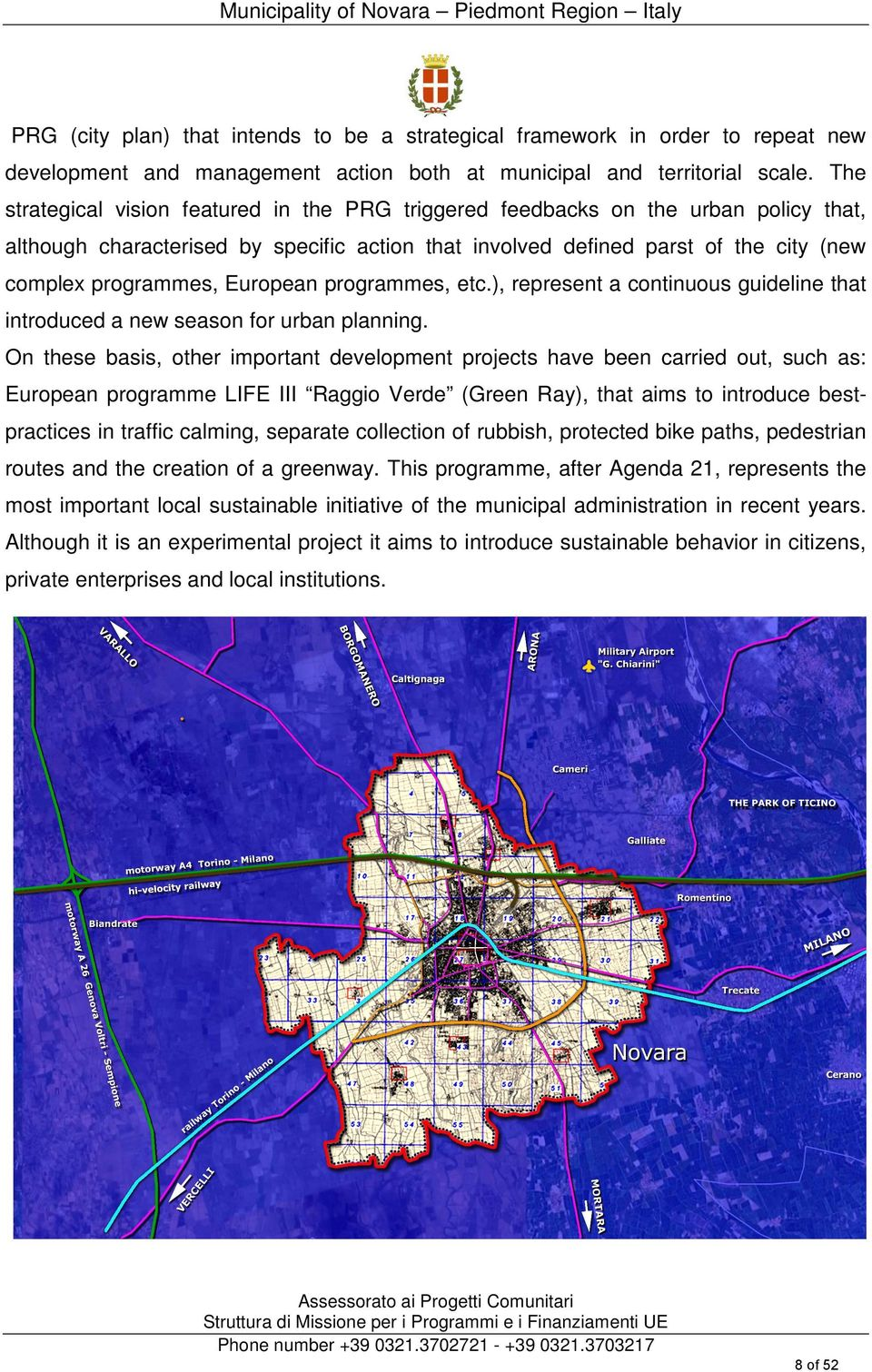 The strategical vision featured in the PRG triggered feedbacks on the urban policy that, although characterised by specific action that involved defined parst of the city (new complex programmes,