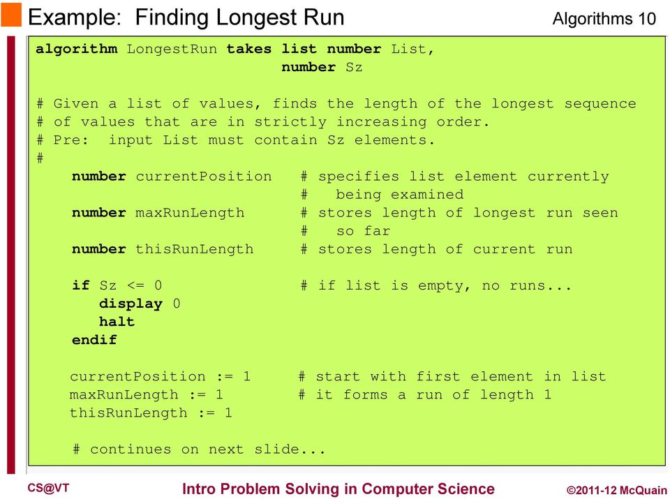 # number currentposition # specifies list element currently # being examined number maxrunlength # stores length of longest run seen # so far number thisrunlength #