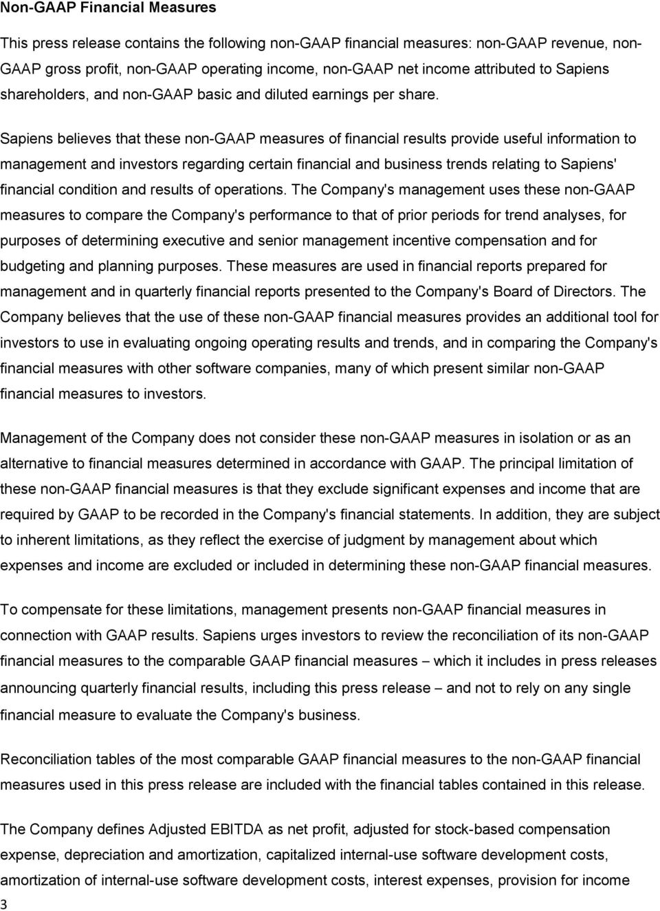 Sapiens believes that these non-gaap measures of financial results provide useful information to management and investors regarding certain financial and business trends relating to Sapiens'