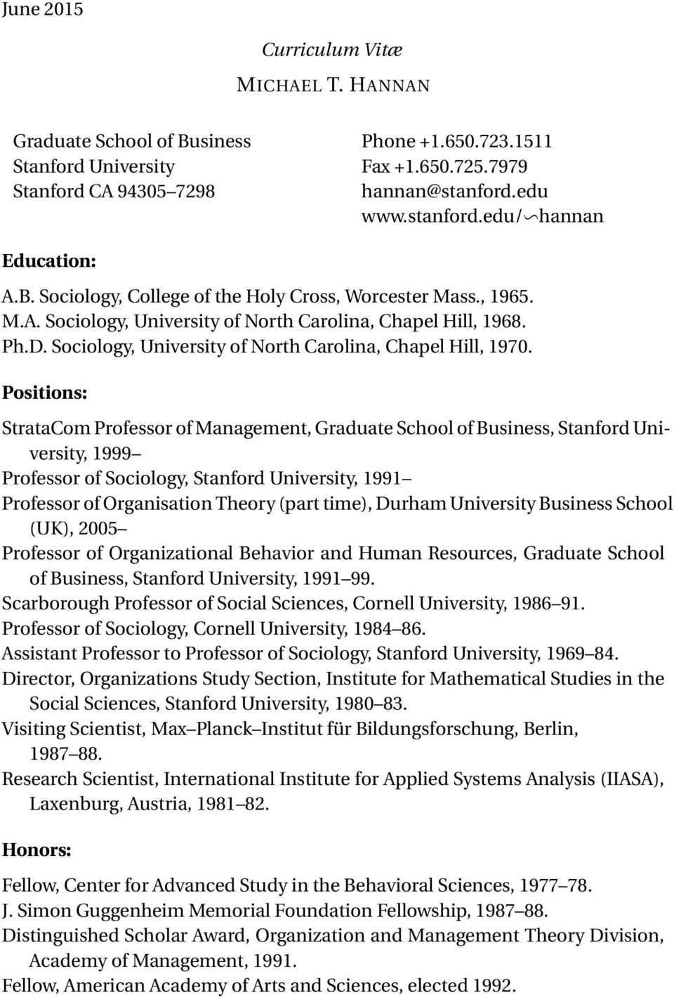 Positions: StrataCom Professor of Management, Graduate School of Business, Stanford University, 1999 Professor of Sociology, Stanford University, 1991 Professor of Organisation Theory (part time),