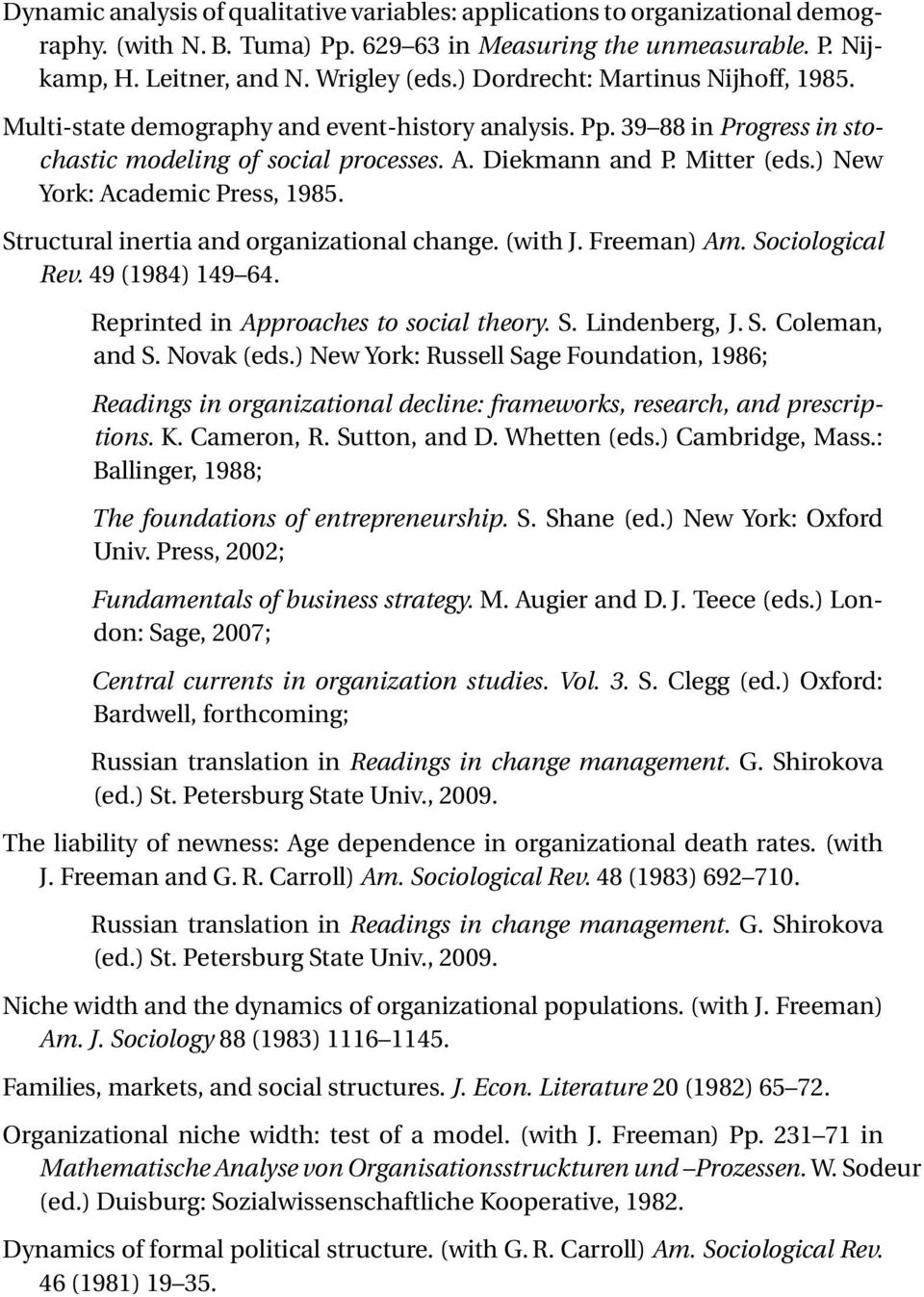 ) New York: Academic Press, 1985. Structural inertia and organizational change. (with J. Freeman) Am. Sociological Rev. 49 (1984) 149 64. Reprinted in Approaches to social theory. S. Lindenberg, J. S. Coleman, and S.